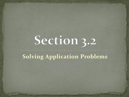 Solving Application Problems. 1. Understand the problem. Identify what is known and what is needed. 2. Translate the problem into an equation. 1. Choose.