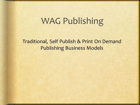 WAG Publishing Traditional, Self Publish & Print On Demand Publishing Business Models.