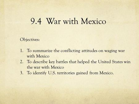 9.4 War with Mexico Objectives: