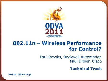 Technical Track www.odva.org 802.11n – Wireless Performance for Control? Paul Brooks, Rockwell Automation Paul Didier, Cisco.