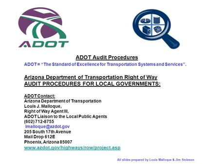 ADOT Audit Procedures ADOT = The Standard of Excellence for Transportation Systems and Services. Arizona Department of Transportation Right of Way AUDIT.