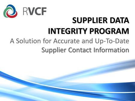SUPPLIER DATA INTEGRITY PROGRAM Supplier Contact Information SUPPLIER DATA INTEGRITY PROGRAM A Solution for Accurate and Up-To-Date Supplier Contact Information.