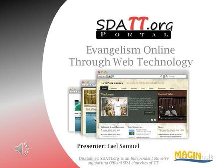 Disclaimer: SDATT.org is an Independent Ministry supporting Official SDA churches of TT. Evangelism Online Through Web Technology Presenter: Lael Samuel.