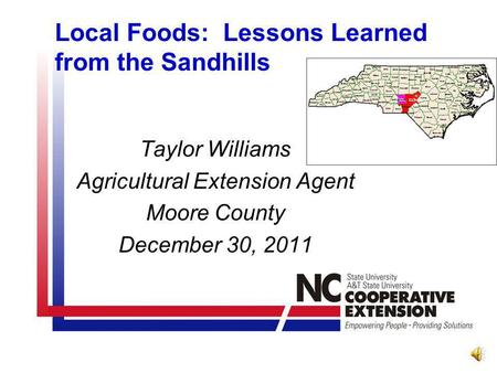 Local Foods: Lessons Learned from the Sandhills Taylor Williams Agricultural Extension Agent Moore County December 30, 2011.