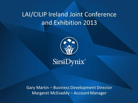 LAI/CILIP Ireland Joint Conference and Exhibition 2013 Gary Martin – Business Development Director Margaret McEvaddy – Account Manager.