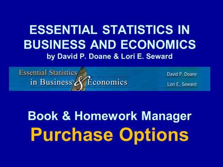 ESSENTIAL STATISTICS IN BUSINESS AND ECONOMICS by David P. Doane & Lori E. Seward Book & Homework Manager Purchase Options.