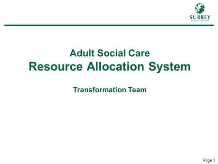 Page 1 Adult Social Care Resource Allocation System Transformation Team.