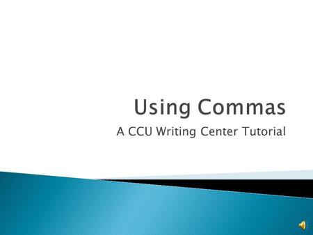 A CCU Writing Center Tutorial Rules are difficult to understand. Always come where there are pauses. Only come where there are pauses. Everyone uses.