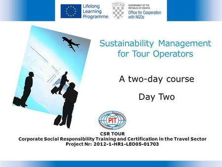 Sustainability Management for Tour Operators A two-day course Day Two CSR TOUR Corporate Social Responsibility Training and Certification in the Travel.