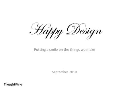 Happy Design Putting a smile on the things we make September 2010.