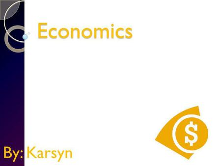 Economics By: Karsyn Opportunity Costs A opportunity cost is when you spend all of your money on others and give up buying something for yourself. Say.