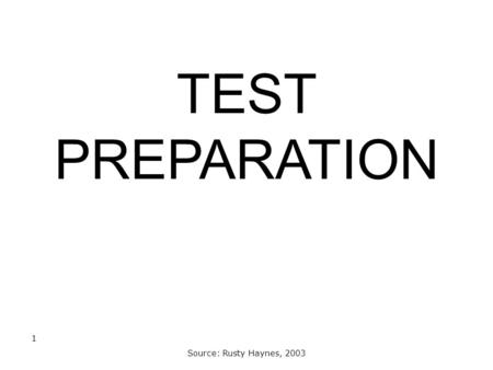 TEST PREPARATION Source: Rusty Haynes, 2003 1. The Facts For many colleges test scores are still the most important criterion following coursework and.