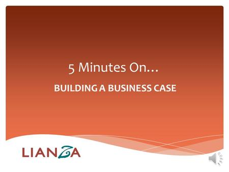 5 Minutes On… BUILDING A BUSINESS CASE Five Minutes on… BUILDING A BUSINESS CASE A Business Case? Image courtesy of Jannoon028 / Freedigitalphotos.net.
