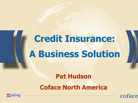 1 Credit Insurance: A Business Solution Pat Hudson Coface North America.