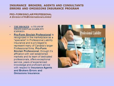 INSURANCE BROKERS, AGENTS AND CONSULTANTS ERRORS AND OMISSIONS INSURANCE PROGRAM   PRO–FORM SINCLAIR PROFESSIONAL A Division of HUB International Limited.
