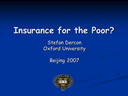 Insurance for the Poor? Stefan Dercon Oxford University Beijing 2007.