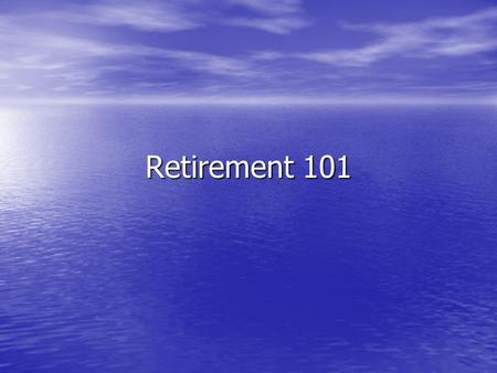 Retirement 101. Retirement Basics Defined Benefit Plan Defined Benefit Plan Employee/Employer Paid Contributions Employee/Employer Paid Contributions.