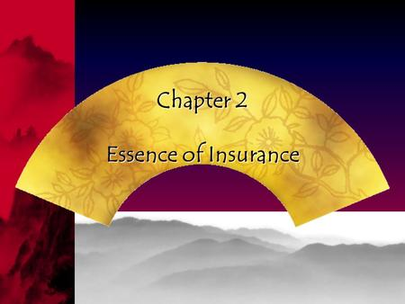 Chapter 2 Essence of Insurance Contents The meaning of insurance The meaning of insurance The function of insurance The function of insurance The classification.