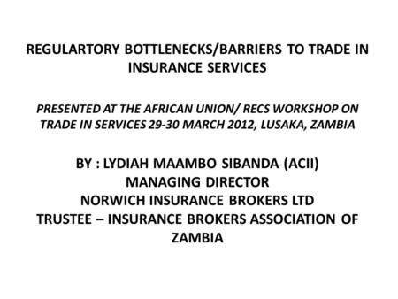 REGULARTORY BOTTLENECKS/BARRIERS TO TRADE IN INSURANCE SERVICES PRESENTED AT THE AFRICAN UNION/ RECS WORKSHOP ON TRADE IN SERVICES 29-30 MARCH 2012, LUSAKA,