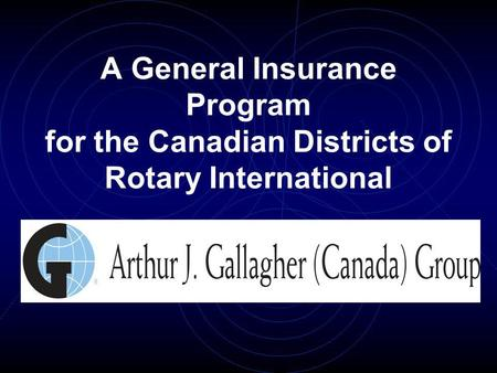 A General Insurance Program for the Canadian Districts of Rotary International.