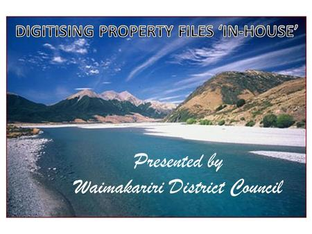 Presented by Waimakariri District Council From Pilot to Production In early 2010 we obtained the go ahead from Council to start a pilot. The proposed.