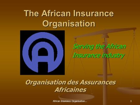 African Insurance Organisation...1 The African Insurance Organisation Serving the African Serving the African Insurance industry Organisation des Assurances.