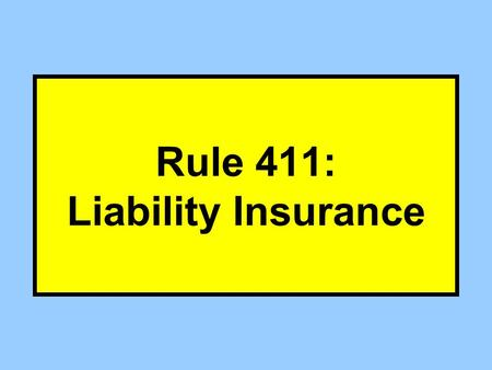 Rule 411: Liability Insurance. Liability Insurance Carrying liability insurance –Note: Not other types of insurance Offered to prove –Negligence, or –Other.