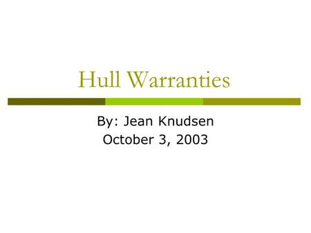 Hull Warranties By: Jean Knudsen October 3, 2003.