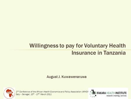 2 nd Conference of the African Health Economics and Policy Association (AfHEA) Saly – Senegal, 15 th - 17 th March 2011 Willingness to pay for Voluntary.