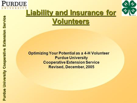 Purdue University Cooperative Extension Service Liability and Insurance for Volunteers Optimizing Your Potential as a 4-H Volunteer Purdue University Cooperative.