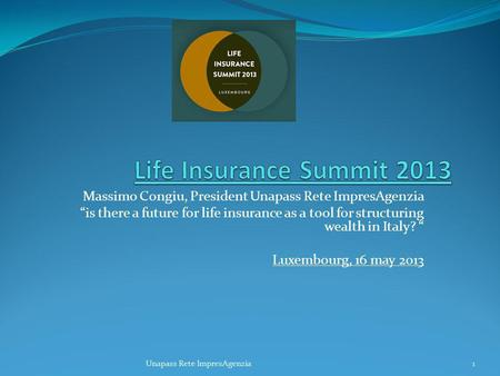 Massimo Congiu, President Unapass Rete ImpresAgenzia is there a future for life insurance as a tool for structuring wealth in Italy? Luxembourg, 16 may.