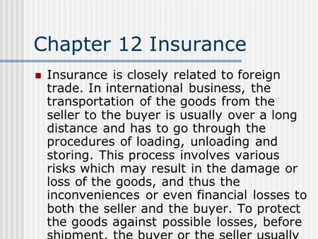 Chapter 12 Insurance Insurance is closely related to foreign trade. In international business, the transportation of the goods from the seller to the buyer.