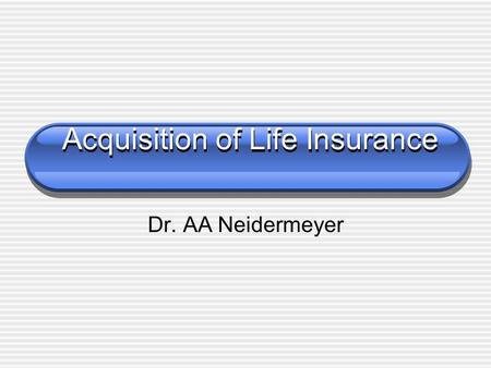 Acquisition of Life Insurance Dr. AA Neidermeyer.