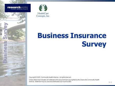 Business Survey V - 1 Business Insurance Survey Copyright © 2003 Community Health Alliance. All rights reserved. Unless otherwise indicated, all materials.