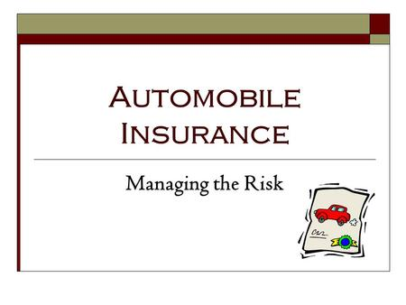 Automobile Insurance Managing the Risk. 1.16.1.G1 © Family Economics & Financial Education – Revised February 2009– Transportation Unit – Automobile Insurance.