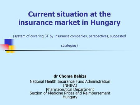 Current situation at the insurance market in Hungary (system of covering ST by insurance companies, perspectives, suggested strategies) dr Choma Balázs.