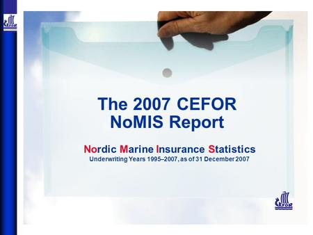 The 2007 CEFOR NoMIS Report Nordic Marine Insurance Statistics Underwriting Years 1995–2007, as of 31 December 2007.