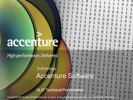 Copyright © 2010 Accenture All Rights Reserved. Accenture, its logo, and High Performance Delivered are trademarks of Accenture. Accenture Software ALIP.