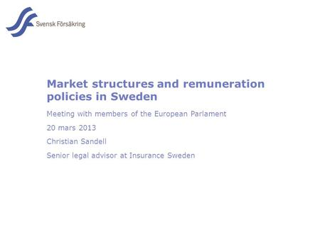 En del av svensk Försäkring i samverkan Market structures and remuneration policies in Sweden Meeting with members of the European Parlament 20 mars 2013.