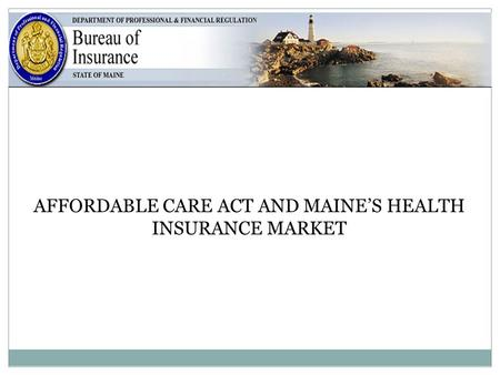 1 AFFORDABLE CARE ACT AND MAINES HEALTH INSURANCE MARKET.