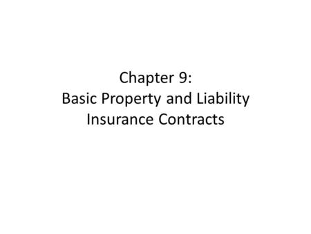 Chapter 9: Basic Property and Liability Insurance Contracts.
