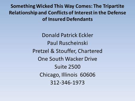 Something Wicked This Way Comes: The Tripartite Relationship and Conflicts of Interest in the Defense of Insured Defendants Donald Patrick Eckler Paul.