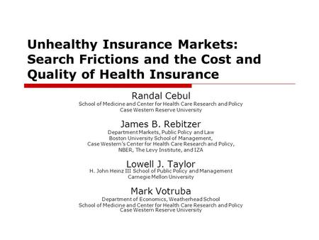 Unhealthy Insurance Markets: Search Frictions and the Cost and Quality of Health Insurance Randal Cebul School of Medicine and Center for Health Care Research.