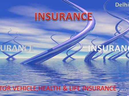MOTOR VEHICLE,HEALTH & LIFE INSURANCE. Mr. Naveen Gupta Mobile Nos.:+91-9718008166/+91-9873828900 MOTOR VEHICLE,HEALTH & LIFE INSURANCE.