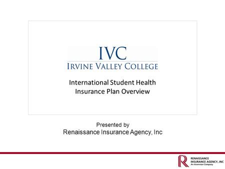 Presented by Renaissance Insurance Agency, Inc International Student Health Insurance Plan Overview.