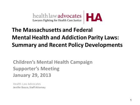 The Massachusetts and Federal Mental Health and Addiction Parity Laws: Summary and Recent Policy Developments Childrens Mental Health Campaign Supporters.