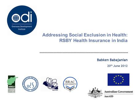 Addressing Social Exclusion in Health: RSBY Health Insurance in India Babken Babajanian 20 th June 2012.