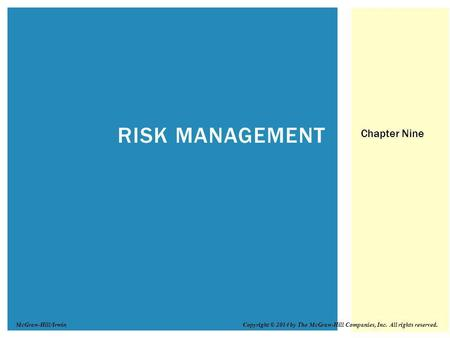 RISK MANAGEMENT Chapter Nine Copyright © 2014 by The McGraw-Hill Companies, Inc. All rights reserved.McGraw-Hill/Irwin.