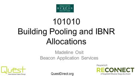 QuestDirect.org 101010 Building Pooling and IBNR Allocations Madeline Osit Beacon Application Services.