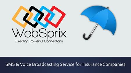 SMS & Voice Broadcasting Service for Insurance Companies.